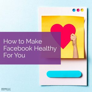 How to Make Facebook Healthy for You